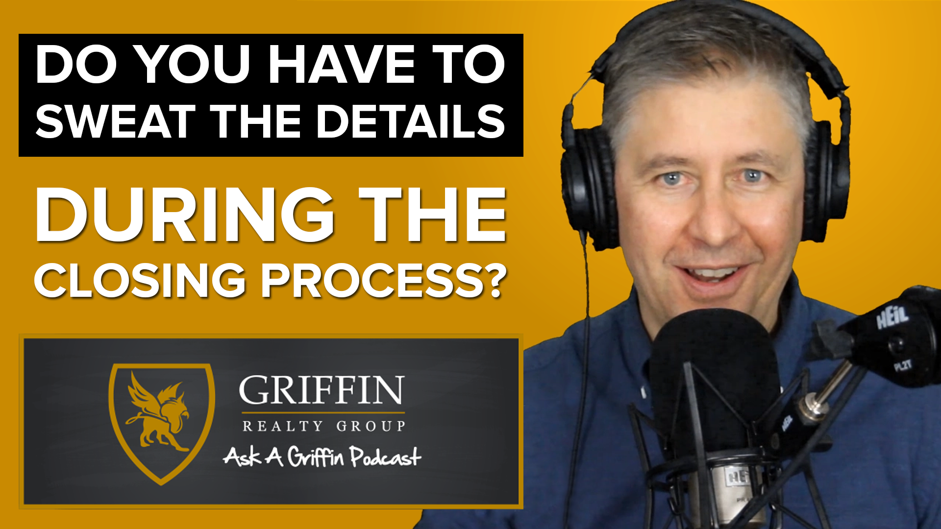 Do You Have To Sweat The Details During The Closing Process?| The Griffin Realty Group | Ask-A-Griffin Podcast #47